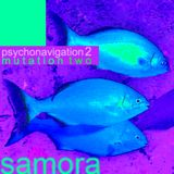 SAMORA----->PSYCHONAVIGATION mutation TWO