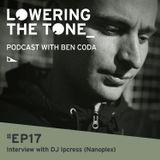 Ben Coda - 'Lowering The Tone' Episode 17 (With DJ Ipcress/ Nanoplex Interview)