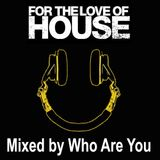 For the love of house Who Are You
