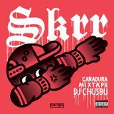 SKRR - CaraDura Mixtape by DJ Chusbu
