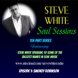 STEVE WHITE SOUL SESSIONS - Smokey Robinson (Episode 1)
