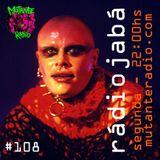 Rádio Jabá (EP.108 na MUTANTE RADIO) - Vol.223
