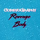 COREYOGRAPHY | REVENGE BODY