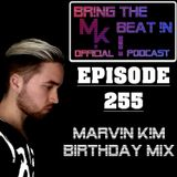 BR!NG THE BEAT !N Official Podcast [SPECIAL Episode 255; MARV!N K!M BIRTHDAY MIX]