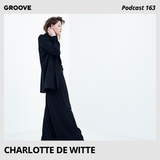 Groove Podcast 163 - Charlotte de Witte
