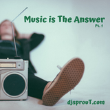 Music is The Answer - Pt. 1 - dj sprouT - Feb. 14 -2019
