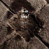 E/A podcast # 12 eM live !