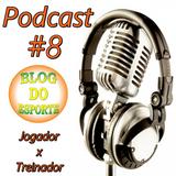 Podcast Blog do Esporte #8 - Treinador x Jogador
