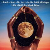 .::Funk~Soul~Nu Jazz~Indie R&B Mixtape 16Oct2018 by Mark Dias