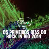 PARA OS PRIMEIROS DIAS DO ROCK IN RIO 2014