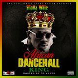 DJ MANNI SHATTA WALE - AFRICAN DANCEHALL KING