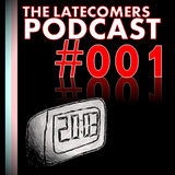 The Latecomers Podcast #001