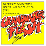 DJ Crash - Good Times On The Wheels Of Steel  (A Tribute To Grandmaster Flash)