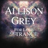 For Love Of Trance Volume .01 - Allison Grey