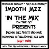 SJITM PRESENTS - SMOOTH JAZZ ARTISTS WHO HAVE PERFORMED IN PIZZA EXPRESS JAZZ CLUB UK (PART TWO)