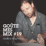 Goûte Mes Mix #19 - Geoffroy Mugwump