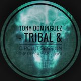 Tony Dominguez - Tribal & Circuit Session (Merry Xmas 2016)