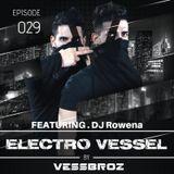 Electro Vessel with Vessbroz Episode 29 Feat. DJ Rowena