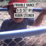 TROUBLE DANCE - A DJ SET BY RUBIN STEINER - NOV 2016
