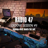 Radio 47 - Groove Session #1 - Hiphop chill beats DJ set