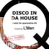 music for quarantine 03 – Disco in da House | mixed by L'Man
