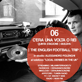 "Stagione 5. Puntata 06. ""English Football Trip"" con Alessandro Polenghi e ""Local Derbies in The UK""."