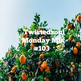 Twistedsoul Monday Mix #103
