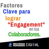 "Factores clave para lograr ""engagement"" en tus colaboradores."