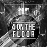 S&M @ 4 on the Floor - July 29 2017