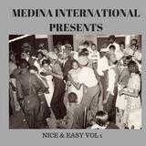 MEDINA INTERNATIONAL PRESENTS: NICE & EASY VOL 1