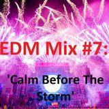 EDM Mix #007: 'Calm Before The Storm'