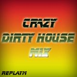 CRAZY DIRTY HOUSE MIX - replayM {LIVE!}