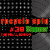 Recycle Spin #38 - The Final Edition cu Slapper, 05 iulie 2016