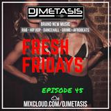 #FreshFridays EP. 45 (NEW; R&B, Grime, Dancehall, Hip Hop & Afrobeats) | Instagram @DJMETASIS