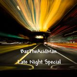 BazTheAcidMan - Late Night Special(May 2015)