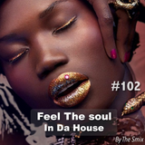 Feel The Soul In Da House #102
