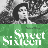 Sweet Sixteen - compiled by Andrew Wilson