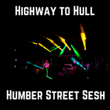 Highway to Hull // Humber Street Sesh Special