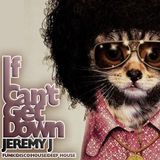 Jeremy J - If I Can't Get Down Mix - June 2019