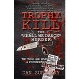 Dan Zupansky  TROPHY KILL  -- The killer wanted to be known as the most disgusting killer -- he wins