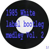 1985 white label bootleg medley vol. 2