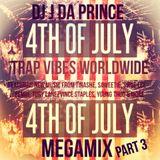 DJ J DA PRINCE 4TH OF JULY TRAP VIBES WORLDWIDE MIX PART 3
