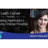 133 Leah Carver - Undoing Hashimoto's, Making Change Possible
