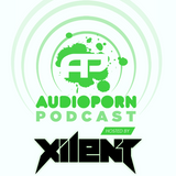 AudioPorn Podcast 005 - Hosted by Xilent
