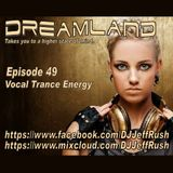 Dreamland Episode 49, June 28th 2017, Vocal Trance Energy 138-140BPM