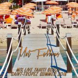 Mat Fellous-Mix Live @ Tahiti Beach Saint-Tropez Summer 2018