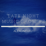 AlexCincuDj - Late Night Music Show #2 (Live Dj Set)
