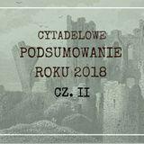 Cytadela #170: Podsumowanie roku 2018 cz. II
