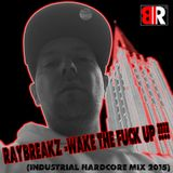 RayBreakZ -WAKE THE FUCK UP !!!! (Industrial Hardcore mix 2015)