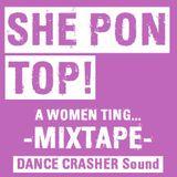 SHE PON TOP! (A Women Ting) - DANCE CRASHER Sound Mixtape (2019)